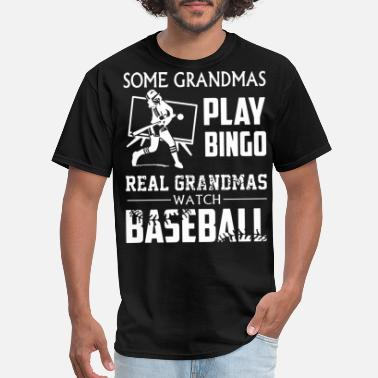 Grandmas some grandmas play bingo real grandmas watch baseb - Men's T-Shirt