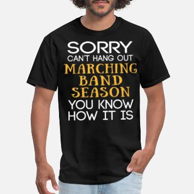 Marching Band The Best Of You sorry cant hang out marching band season you know - Men's T-Shirt