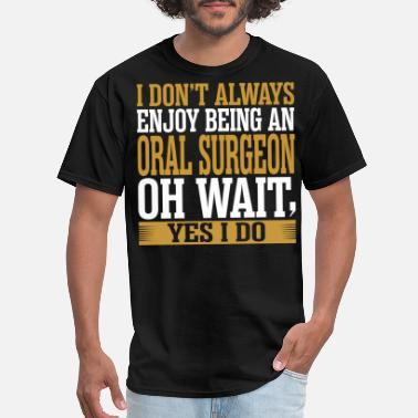 Oral Humor I Dont Always Enjoy Being An Oral Surgeon - Men's T-Shirt