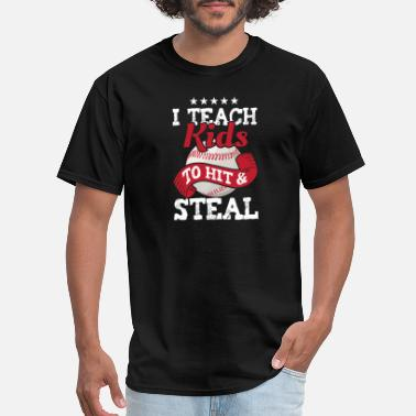 Steal Funny Sports I Teach Kids To Hit And Steal - Men's T-Shirt