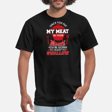 My Meat Meat - my meat in your mouth - naughty grilling - Men's T-Shirt