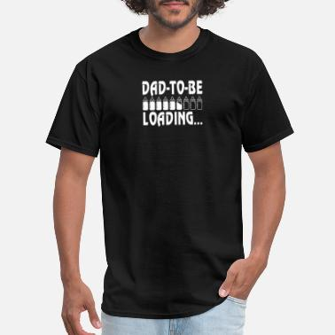 Dad To Be Loading Dad To Be Loading - Men's T-Shirt