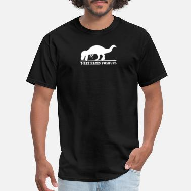Push Up Jokes T-REX NO LIKE PUSH UPS - Men's T-Shirt