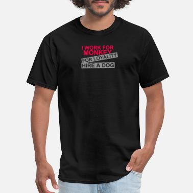 Loyalty Money I Work For Money For Loyalty Hire A Dog - Men's T-Shirt