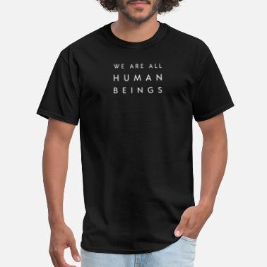 Being Human Design New Design We are all human beings Best Seller - Men's T-Shirt