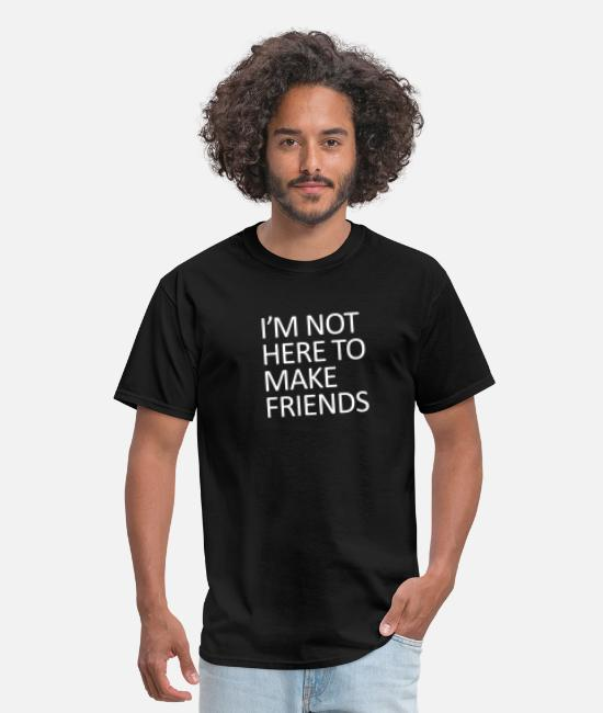 Friends T-Shirts - I'm not here to make friends - Men's T-Shirt black