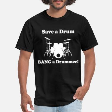 Tama Drums Save a Drum Bang a Drummer CLASSIC Funny Graphic B - Men's T-Shirt