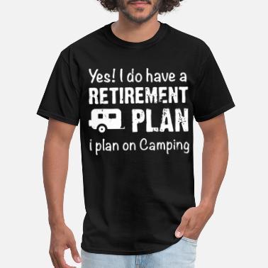 Plan yes i do have a retirement plan on camping - Men's T-Shirt
