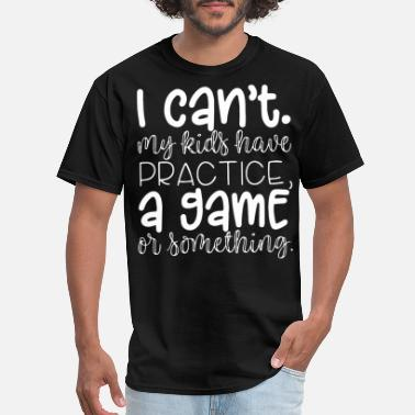 Loblaws I cant my kids have practice a game or something m - Men's T-Shirt