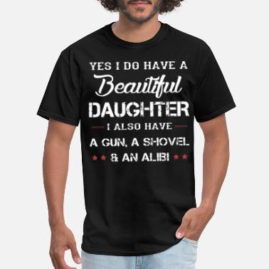 Totes yes i do have a beautiful daughter i also have a g - Men's T-Shirt