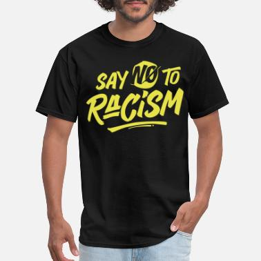 Discrimination Say No To Racism - Men's T-Shirt