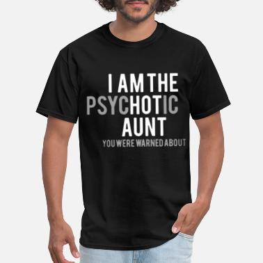 Aunt i am the psychotic aunt you were warned about aunt - Men's T-Shirt