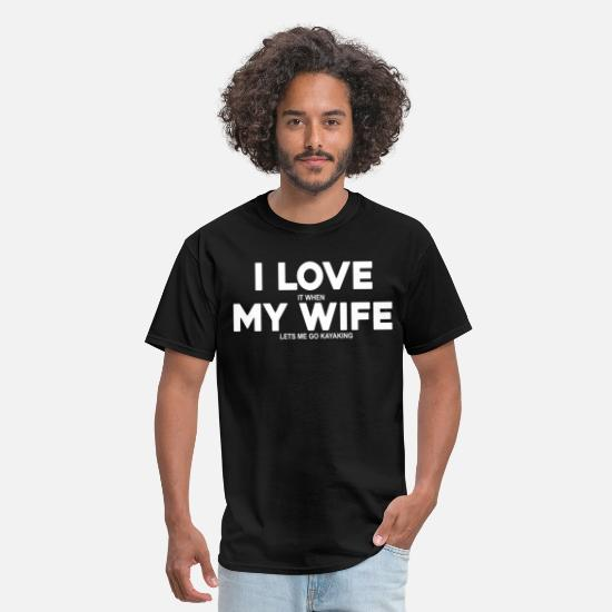 Kayak T-Shirts - Kayaking gift for husband kayaking I LOVE it when - Men's T-Shirt black