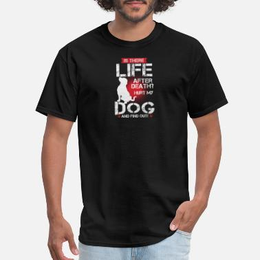 Love Your Neighbor (Gift) Is there life after death?Hurt my dog - Men's T-Shirt
