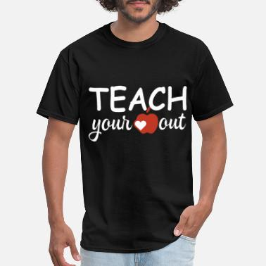 Teaching Rocks teach your out teacher - Men's T-Shirt