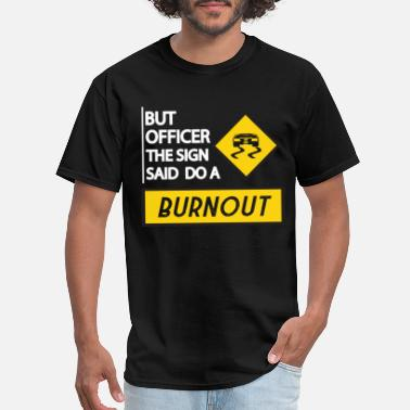 Speedway Signs But Officer The Sign Said Do A Burnout Cars - Men's T-Shirt