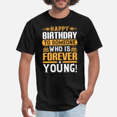 Forever Young Happy birthday to someone who is forever young - Men's T-Shirt