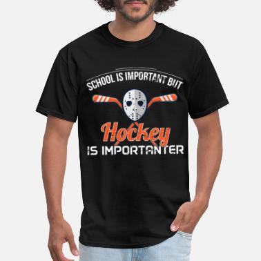 But Hockey Is School Is Important But Hockey Is Importanter - Men's T-Shirt