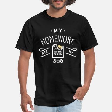 Dog Ate My Homework My dog ate my homework, My homework ate my dog, - Men's T-Shirt