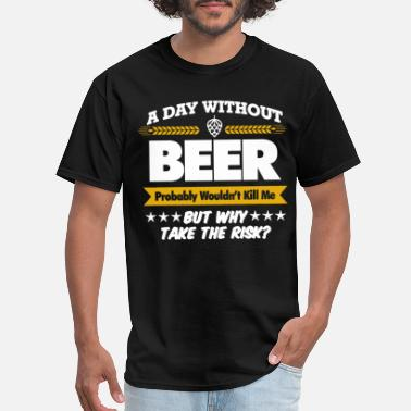 Beer Slut A Day Without Beer Mens Funny Gift For Dad Him Bir - Men's T-Shirt