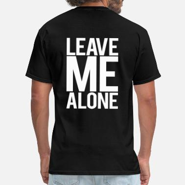 Leave Leave Me Alone - Men's T-Shirt