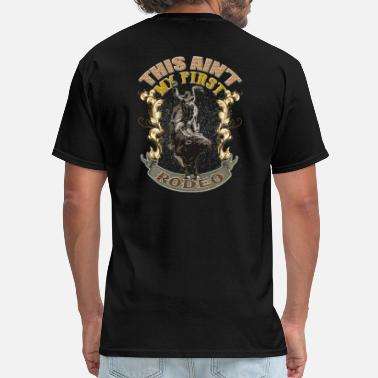 Not My First Rodeo This Ain't My First Rodeo. - Men's T-Shirt