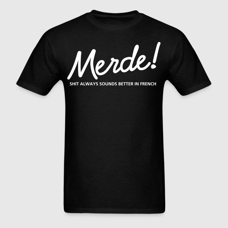merde-SHIT always sounds better in french - Men's T-Shirt