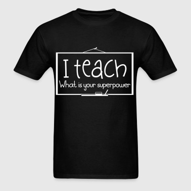 I teach. What is your superpower - Men's T-Shirt