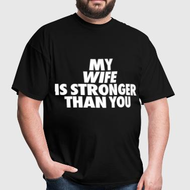 My Wife Is Stronger Than You - Men's T-Shirt