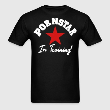PORN STAR IN TRAINING - Men's T-Shirt