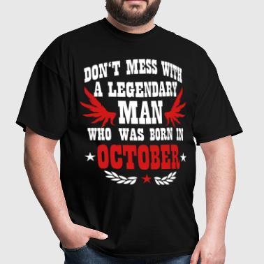 Don't mess with a legendary Man born in October - Men's T-Shirt