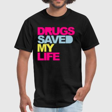 Drugs Saved My Life V2 - Men's T-Shirt