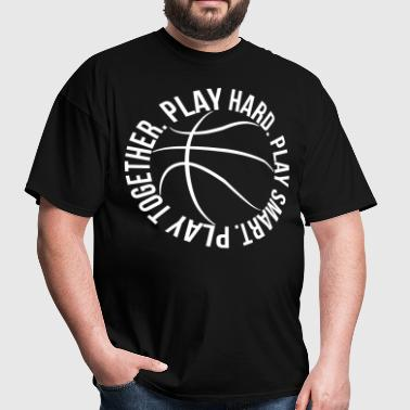 play smart play hard play together basketball team - Men's T-Shirt