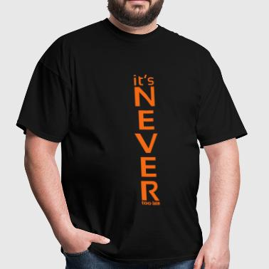 It's Never Too Late too - Men's T-Shirt