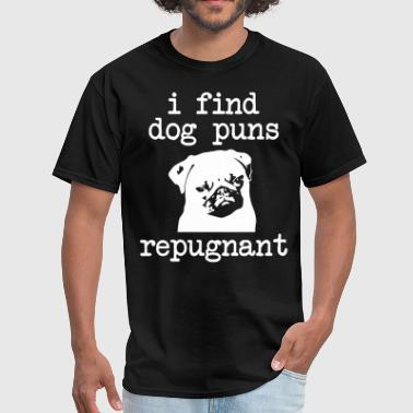 I find dog puns repugnant - Men's T-Shirt
