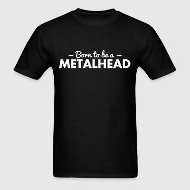 born to be a metalhead - Men's T-Shirt