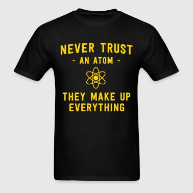 Never trust an atom. They make up everything - Men's T-Shirt