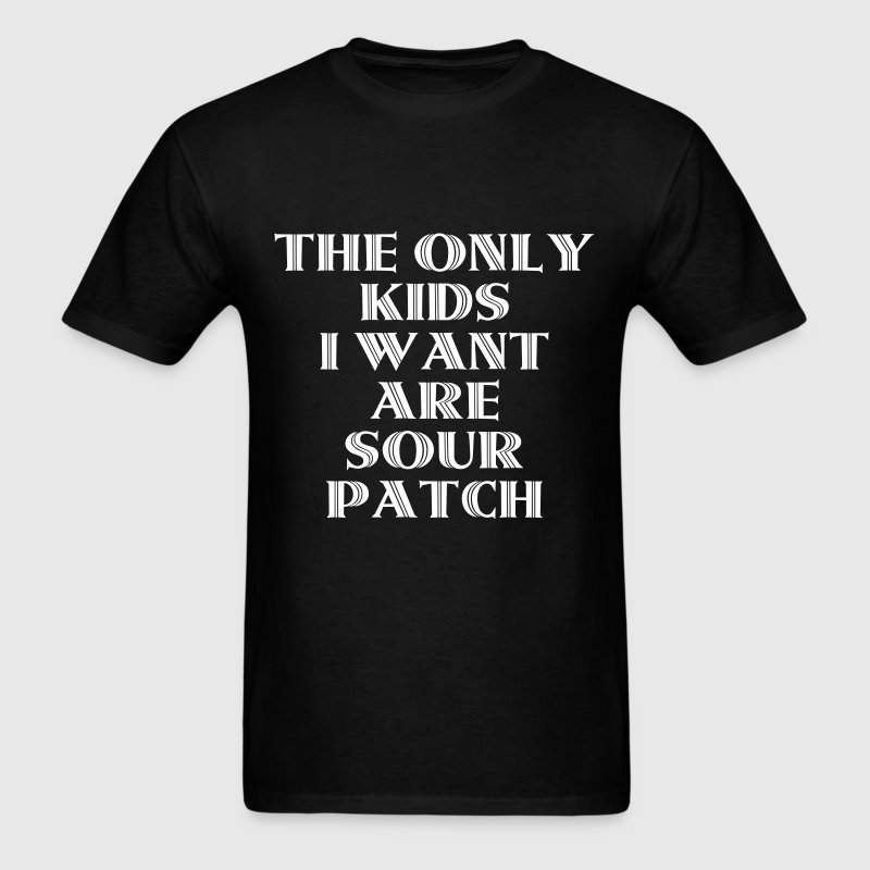 The Only Kids I Want Are Sour Patch - Men's T-Shirt