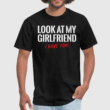 Look At My Girlfriend - Men's T-Shirt