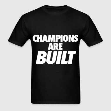 Champions are Built - Men's T-Shirt
