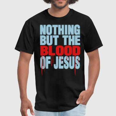 NOTHING BUT THE BLOOD OF JESUS - Men's T-Shirt