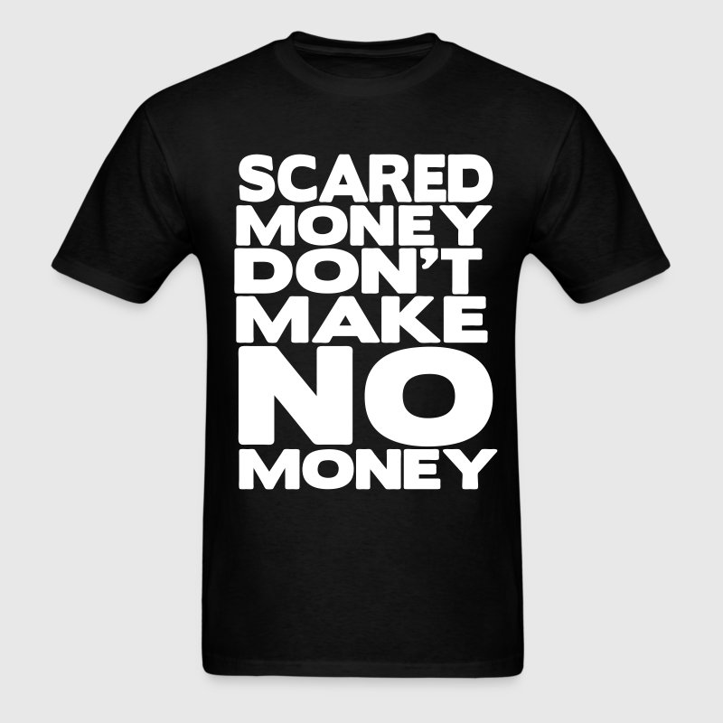 Scared Money Don't Make NO Money - Men's T-Shirt