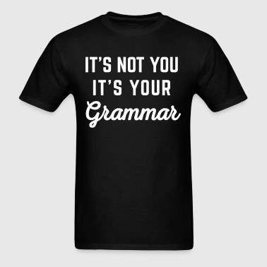 Not You Grammar Funny Quote - Men's T-Shirt