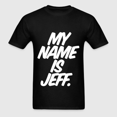 My Name Is Jeff - Men's T-Shirt