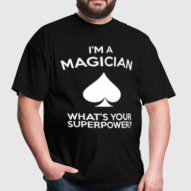 I'M A MAGICIAN WHATS YOUR SUPERPOWER - Men's T-Shirt