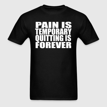 Pain Is Temporary, Quitting Is Forever - Men's T-Shirt