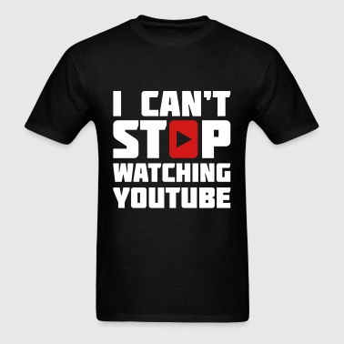 I CAN'T STOP WATCHING YOUTUBE - Men's T-Shirt