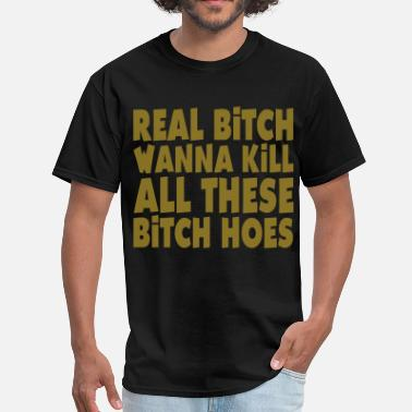 Bitch Numbers real bitch wanna kill all these bitch hoes - Men's T-Shirt