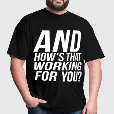 And How's That Working For You - Men's T-Shirt