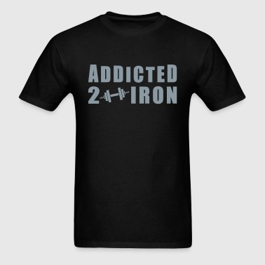 Addicted 2 Iron - Men's T-Shirt